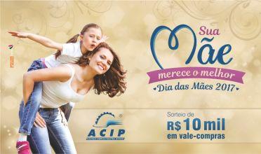 """ACIP vai distribuir R$ 10 mil em prêmios na campanha """"Sua mãe merece o melhor"""""""
