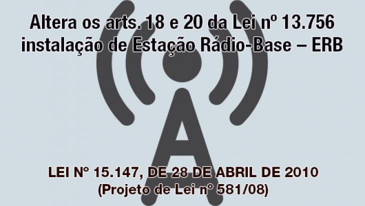 Lei altera os arts. 18 e 20 da Lei nº 13.756 instalação de Estação Rádio-Base ? ERB