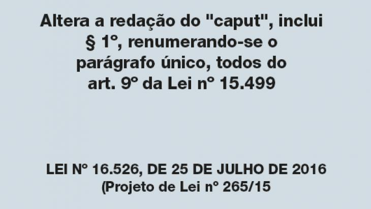 """Altera a redação do """"caput"""", inclui § 1º, renumerando-se o parágrafo único, todos do art. 9º da Lei nº 15.499"""